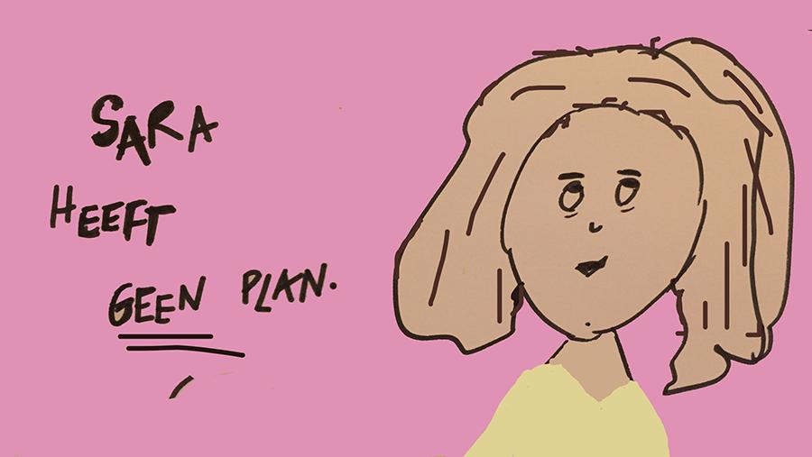 Sara heeft geen plan